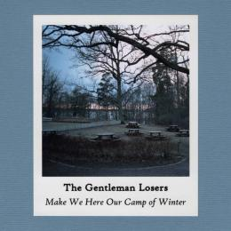 Gentleman Losers : Make We Here Our Camp Of Winter [CD-R]