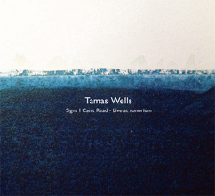 Tamas Wells : Signs I Can't Read – Live at sonorium [CD]