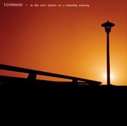 Totakeke : At The Train Station On A Saturday Evening [CD]