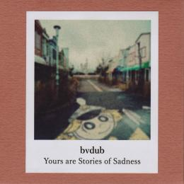 bvdub : Yours Are Stories Of Sadness [CD-R]
