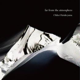 Chihei Hatakeyama : far from the atmosphere [CD]