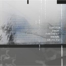 Surgeon : From Farthest Known Objects [CD]