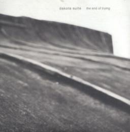 Dakota Suite : The End Of Trying [CD]