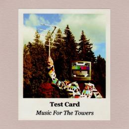 Test Card : Music For The Towers [CD-R]
