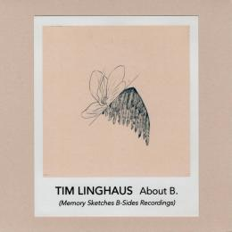 Tim Linghaus : About B.(Memory Sketches B-Sides Recordings) [CD-R]