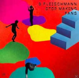 B. Fleischmann : Stop Making Friends [CD]