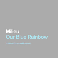 Milieu : Our Blue Rainbow : Deluxe Expanded Reissue [2xCD-R]