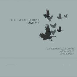 Christian Frederickson, Jason Noble, Ryan Rumery : The Painted Bird | Amidst [CD]
