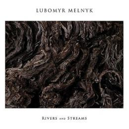 Lubomyr Melnyk : Rivers And Streams [CD]