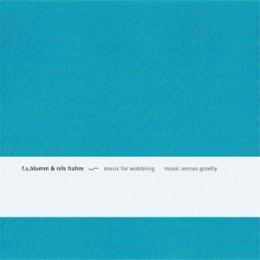 F.S.Blumm & Nils Frahm : Music For Wobbling Music Versus Gravity [CD]