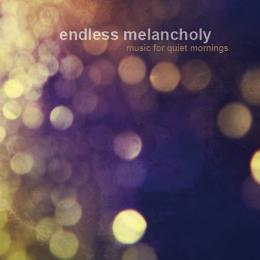 Endless Melancholy : Music For Quiet Mornings [CD]