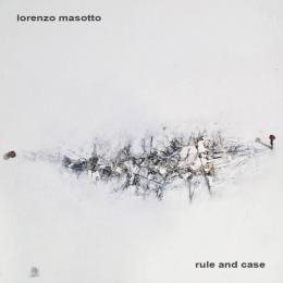 Lorenzo Masotto : Rule And Case [CD]
