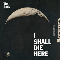 Body : Body: I Shall Die Here [CD]