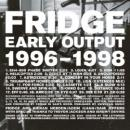 Fridge : Early Output 1996-1998 [CD]