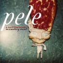 Pele : A Scuttled Bender in a Watery Closet [2xCD]