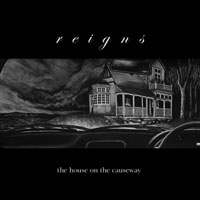 Reigns : The House On The Causeway [CD]