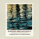 Endless Melancholy : A Perception Of Everything [CD-R]