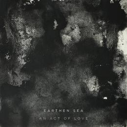 Earthen Sea : An Act Of Love [CD]