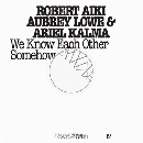 Robert Aiki Aubrey Lowe & Ariel Kalma : FRKWYS Vol. 12: We Know Each Other Somehow [CD + DVD]