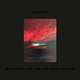 Deadbeat : Wax Poetic For This Our Great Resolve [CD]