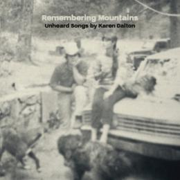 Various Artists : Remembering Mountains : Unheard Songs By Karen Dalton [CD]