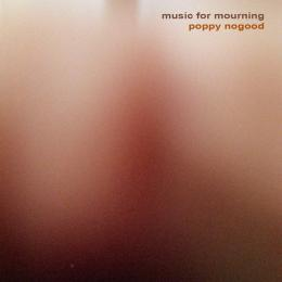 Poppy Nogood : Music For Mourning [CD]