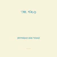 Field : Yesterday And Today [2xLP + CD]