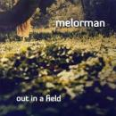 Melorman : Out In A Field [CD]