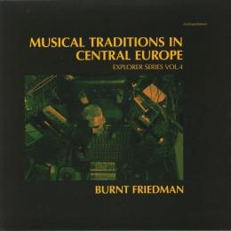 Burnt Friedman : Musical Traditions In Central Europe (Explorer Series Vol.4) [CD]