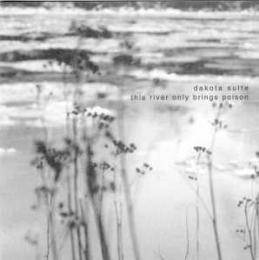 Dakota Suite : This River Only Brings Poison [CD]