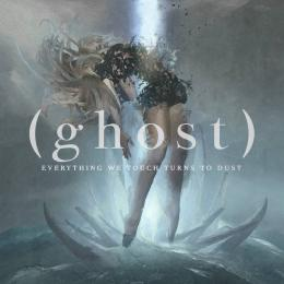 (ghost) : Everything We Touch Turns To Dust [CD]