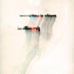 Ian William Craig : Meaning Turns To Whispers [LP]