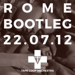 Tape Loop Orchestra : Rome Bootleg 22.07.12 [CD-R]