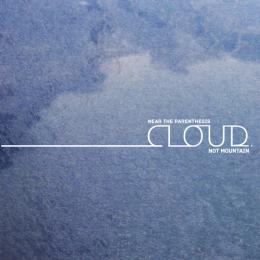 Near The Parenthesis : Cloud.Not Mountain [CD]