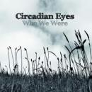 Circadian Eyes : Who We Were [CD]