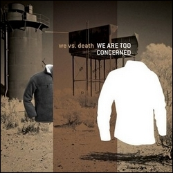 We Vs.Death : We Too Are Concerned / We Are Too Concerned [CD+DVD]