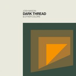 Josh Mason : Dark Thread & Other Colors [CD-R]