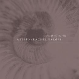 Astrid & Rachel Grimes : Through The Sparkle [CD]
