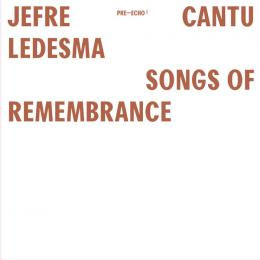 Jefre Cantu-Ledesma : Songs Of Remembrance [LP]