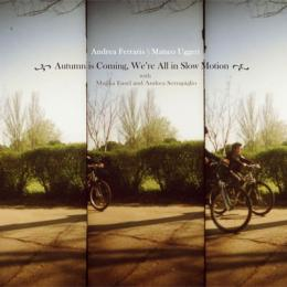 Andrea Ferraris & Matteo Uggeri with Mujika Easel  : Autumn Is Coming, We're All In Slow Motion [CD]