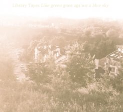 Library Tapes : Like Green Grass Against A Blue Sky [CD]