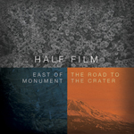 Half Film : East Of Monument / The Road To The Crater [2xCD]