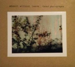 Absent Without Leave : Faded Photographs [CD-R]