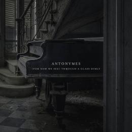 Antonymes : (For Now We See) Through A Glass Dimly [CD]