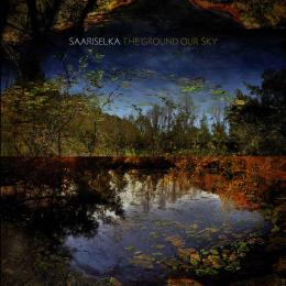 Saariselka : The Ground Our Sky [CD]