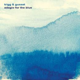 Trigg & Gusset : Adagio For The Blue [CD]