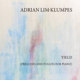 Adrian Lim-Klumpes : Yield​(Preludes And Fugues For Piano) [CD]