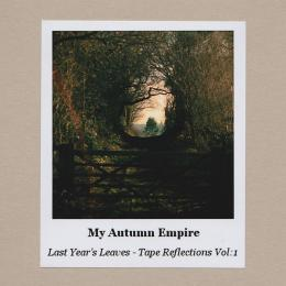 My Autumn Empire : Last Year's Leaves - Tape Reflections Vol.1 [CD-R]